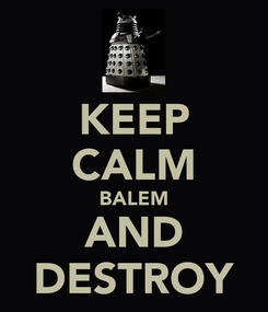 Poster: KEEP CALM BALEM AND DESTROY