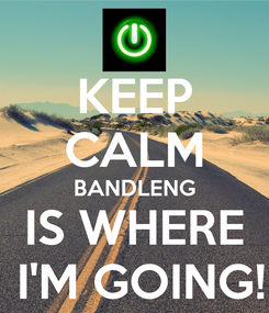 Poster: KEEP CALM BANDLENG IS WHERE  I'M GOING!