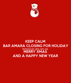 Poster: KEEP CALM BAR AMARA CLOSING FOR HOLIDAY FROM 16TH DEC UNTIL 09TH JAN MERRY XMAS AND A HAPPY NEW YEAR