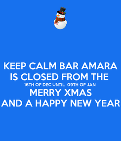 Poster: KEEP CALM BAR AMARA IS CLOSED FROM THE  16TH OF DEC UNTIL  09TH OF JAN  MERRY XMAS AND A HAPPY NEW YEAR