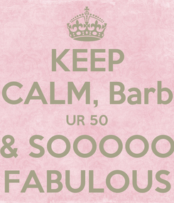 Poster: KEEP CALM, Barb UR 50 & SOOOOO FABULOUS