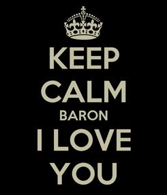 Poster: KEEP CALM BARON I LOVE YOU