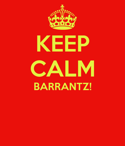 Poster: KEEP CALM BARRANTZ!