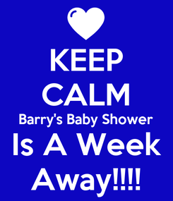 Poster: KEEP CALM Barry's Baby Shower Is A Week Away!!!!