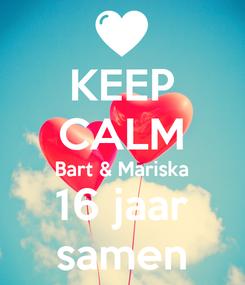 Poster: KEEP CALM Bart & Mariska 16 jaar samen