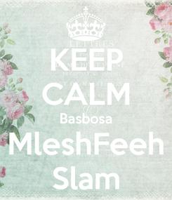 Poster: KEEP CALM Basbosa MleshFeeh Slam