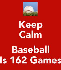 Poster: Keep Calm  Baseball Is 162 Games