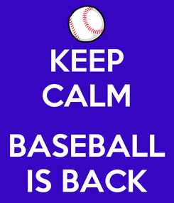 Poster: KEEP CALM  BASEBALL IS BACK