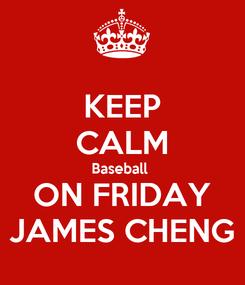 Poster: KEEP CALM Baseball  ON FRIDAY JAMES CHENG