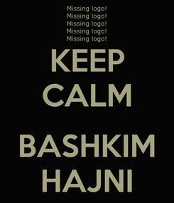 Poster: KEEP CALM  BASHKIM HAJNI
