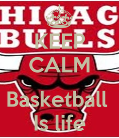 Poster: KEEP CALM  Basketball  Is life
