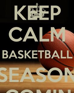 Poster: KEEP CALM BASKETBALL SEASON IS COMING