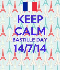 Poster: KEEP CALM BASTILLE DAY 14/7/14