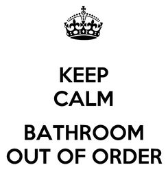Poster: KEEP CALM  BATHROOM OUT OF ORDER