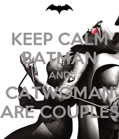 Poster: KEEP CALM BATMAN AND CATWOMAN ARE COUPLES