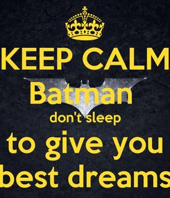 Poster: KEEP CALM Batman  don't sleep to give you best dreams