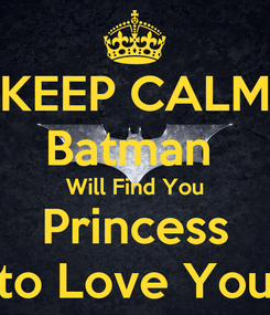 Poster: KEEP CALM Batman  Will Find You Princess to Love You