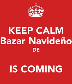 Poster: KEEP CALM Bazar Navideño DE  IS COMING
