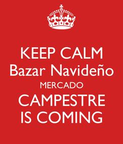 Poster: KEEP CALM Bazar Navideño MERCADO CAMPESTRE IS COMING
