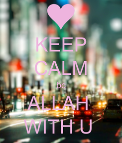 Poster: KEEP CALM bc ALLAH  WITH U