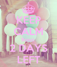 Poster: KEEP CALM Bcouz  2 DAYS LEFT