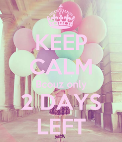 Poster: KEEP CALM Bcouz only 2 DAYS LEFT