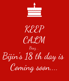 Poster: KEEP CALM Bcoz.... Bijin's 18 th day is  Coming soon....