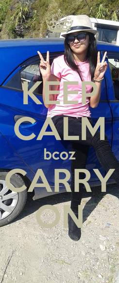 Poster: KEEP CALM bcoz CARRY ON
