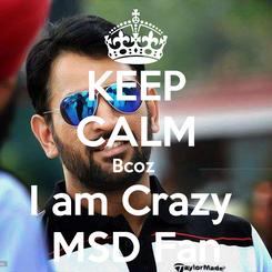 Poster: KEEP CALM Bcoz  I am Crazy  MSD Fan