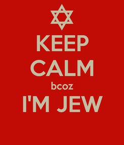 Poster: KEEP CALM bcoz I'M JEW