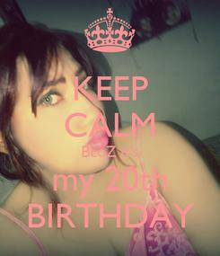 Poster: KEEP CALM BcoZ it's my 20th BIRTHDAY