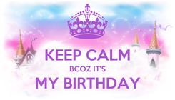Poster:  KEEP CALM BCOZ IT'S MY BIRTHDAY