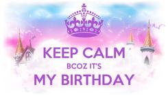 Poster:  KEEP CALM BCOZ IT'S MY BIRTHDAY