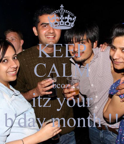 Poster: KEEP CALM bcoz  itz your b'day month !!