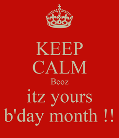 Poster: KEEP CALM Bcoz itz yours b'day month !!