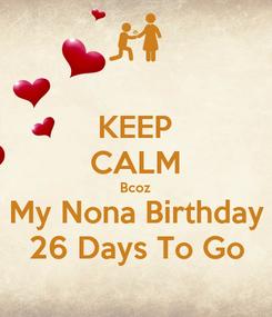 Poster: KEEP CALM Bcoz My Nona Birthday 26 Days To Go