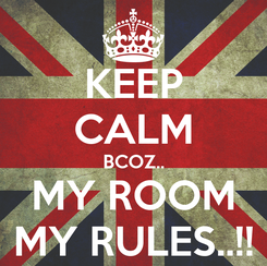 Poster: KEEP CALM BCOZ.. MY ROOM MY RULES..!!