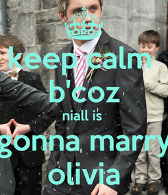 Poster: keep calm  b'coz niall is  gonna marry olivia