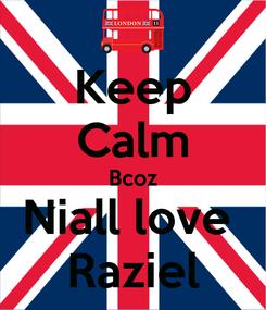 Poster: Keep Calm Bcoz Niall love  Raziel