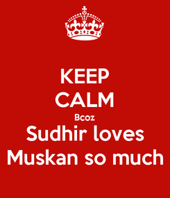 Poster: KEEP CALM Bcoz Sudhir loves Muskan so much