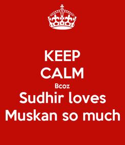 Poster: KEEP CALM Bcoz Sudhir loves Muskan so much