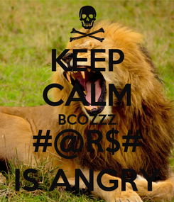 Poster: KEEP CALM BCOZZZ #@R$# IS ANGRY
