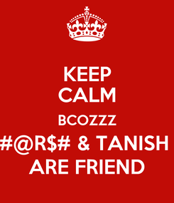 Poster: KEEP CALM BCOZZZ #@R$# & TANISH  ARE FRIEND