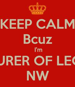 Poster: KEEP CALM Bcuz  I'm TREASURER OF LEO CLUB NW