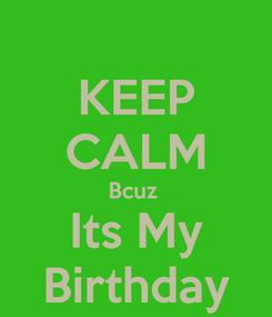 Poster: KEEP CALM Bcuz  Its My Birthday