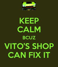 Poster: KEEP CALM BCUZ VITO'S SHOP CAN FIX IT