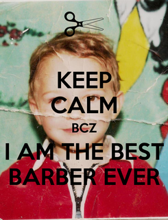 Poster: KEEP CALM BCZ I AM THE BEST BARBER EVER