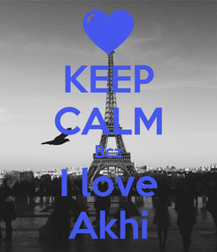 Poster: KEEP CALM Bcz I love Akhi