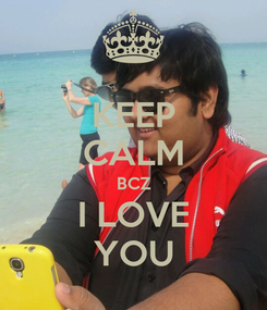 Poster: KEEP CALM BCZ I LOVE YOU