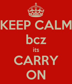 Poster: KEEP CALM bcz its CARRY ON